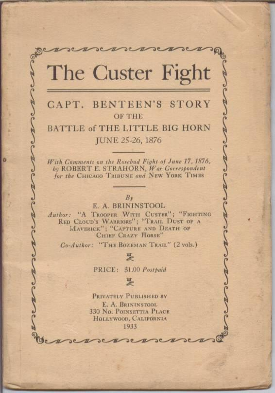 The Custer Fight: Capt. Benteen's Story of the Battle of The Little Big Horn June 25-26, 1876:...