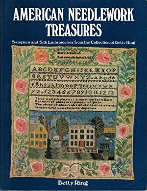 American Needlework Treasures : Samplers and Silk Embroideries from the Collection of Betty Ring: ...