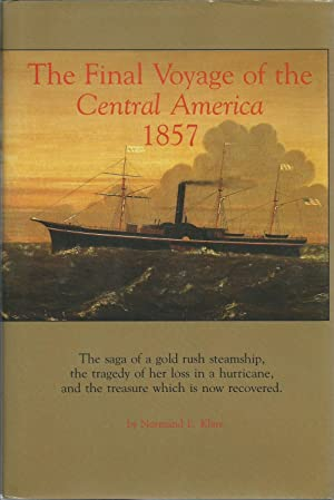 The Final Voyage of the Central America, 1857: The Saga of a Gold Rush Steamship, the Tragedy of ...