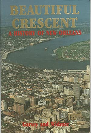 Beautiful Crescent: A History of New Orleans: Garvey, Joan B.;