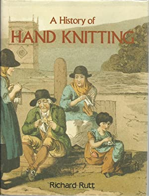 A History of Hand Knitting: Rutt, Richard