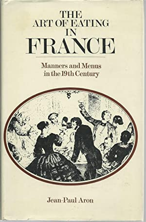 The Art of Eating in France: Manners and Menus in the Nineteenth Century: Aron, Jean-Paul