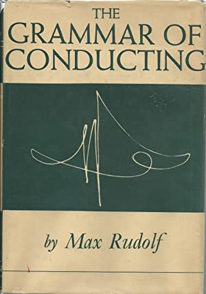 The Grammar of Conducting: A Practical Study of Modern Baton Technique: Rudolf, Max