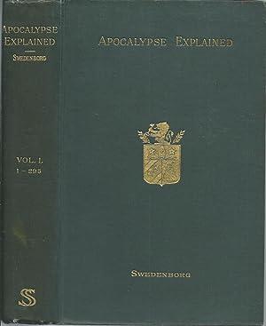 The Apocalypse Explained According to the Spiritual Sense, Volume I: Swedenborg, Emanuel
