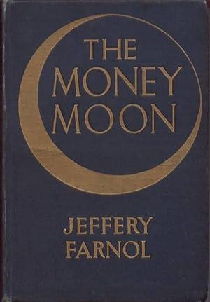 The Money Moon A Romance: Farnol, Jeffery