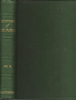 History of Idaho: The Gem of the Mountains - Volume III