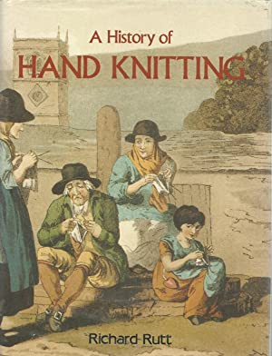 A History of Hand Knitting: Rutt, Richard