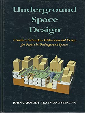 Underground Space Design: A Guide to Subsurface: Carmody, John; Sterling,