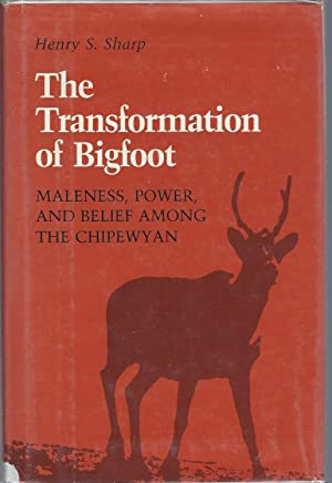 Transformation of Bigfoot: Maleness, Power and Belief Among the Chipewayan (Smithsonian Series in...
