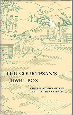 The Courtesan's Jewel Box: Chinese Stories of the Xth -XVII Centuries