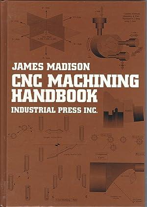 CNC Machining Handbook: Basic Theory, Production Data,: Madison, James