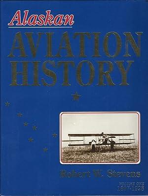 Alaskan Aviation History, Vol. 1: 1897-1928: Stevens, Robert W.