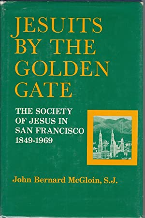 Jesuits By the Golden Gate: The Society of Jesus in San Francisco 1849-1969: McGloin, John Bernard
