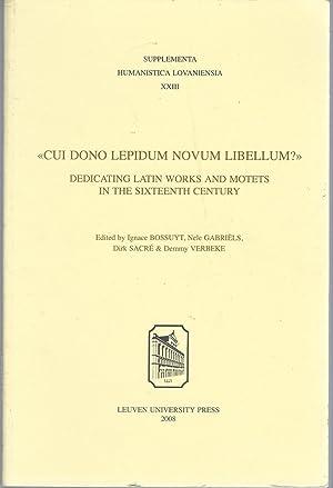 """Cui dono lepidum novum libellum?"""": Dedicating Latin: Bossuyt, Ignace (Editor),"""