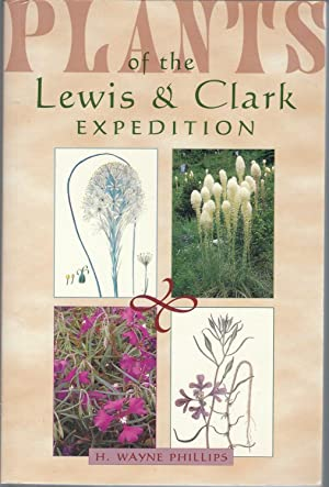 Plants of the Lewis and Clark Expedition (Lewis & Clark Expedition): Phillips, H. Wayne