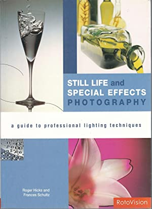 Still Life and Special Effects Photography: A Guide to Professional Lighting Techniques: Hicks, ...