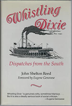 Whistling Dixie: Dispatches from the South: Reed, John Shelton