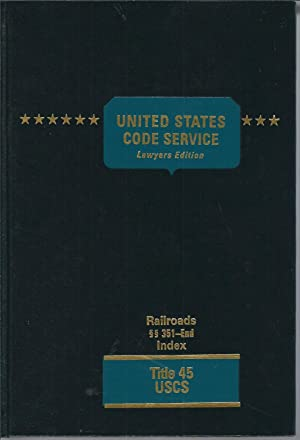 United States Code Service Lawyers Edition Railroads 351-End, Title 45 USCS