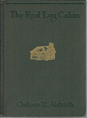 The Real Log Cabin: Aldrich, Chilson D.