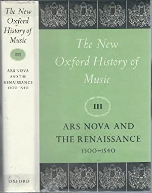 Ars Nova and the Renaissance: 1300-1540 (The New Oxford History of Music, Volume III): Hughes, Dom ...
