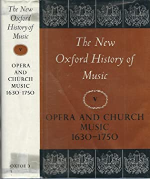 The New Oxford History of Music: Opera and Church Music 1630-1750, Volume V