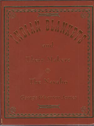 Indian Blankets and Their Makers (A Rio: James, George Wharton