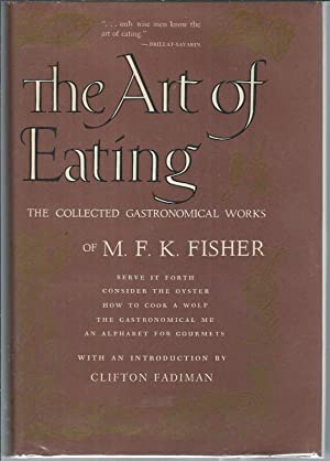 The Art of Eating : The Collected Gastronomical Works of M. F. K. Fisher : Serve it Forth ; Consi...