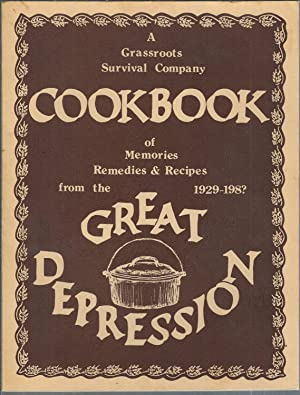 A Grassroots Survival Company Cookbook of Memories, Remedies & Recipes from the 1929-198? Great D...