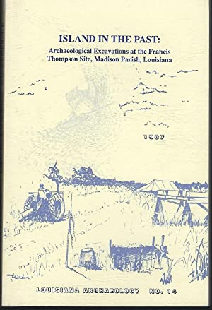 Louisiana Archaeology Number 14 1987: Island in the Past: Archaeological Excavations at the Franc...