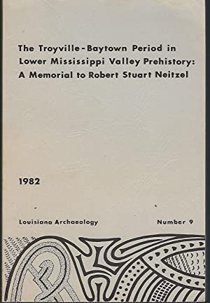 Louisiana Archaeology Number 9: The Troyville-Baytown Period in Lower Mississippi Valley Prehisto...