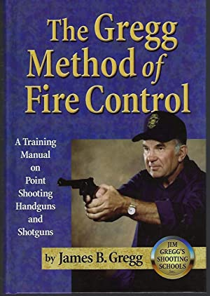 The Gregg Method of Fire Control: A Training Manual on Point Shooting Handguns and Shotguns