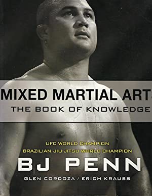 Mixed Martial Arts: The Book of Knowledge: BJ Penn; Glen
