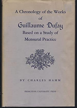 A Chronology of the Works of Guillaume Dufay Based on a Study of Mensural Practice