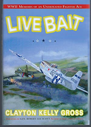 "Live Bait: WWII Memoirs of an ""Undefeated: Gross, Clayton Kelly"