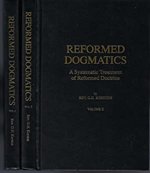 Reformed Dogmatics: A Systematic Treatment or Reformed: Kersten, Rev. G.