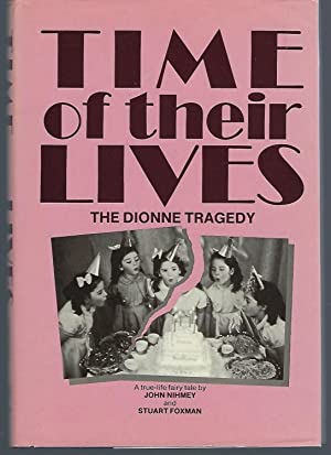 Time of Their Lives: The Dionne Tragedy: Nihmey, John; Foxman,