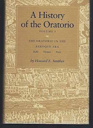 A History of the Oratorio: Vol. 1: The Oratorio in the Baroque Era: Italy, Vienna, Paris