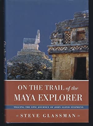 On the Trail of the Maya Explorer: Tracing the Epic Journey of John Lloyd Stephens (Alabama Fire ...