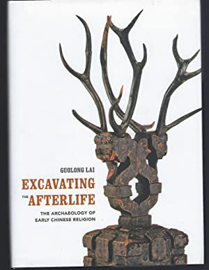 Excavating the Afterlife: The Archaeology of Early Chinese Religion (Art History Publication Init...