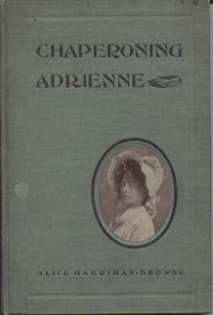 Chaperoning Adrienne : A Tale of Yellowstone National Park: Harriman-Browne, Alice