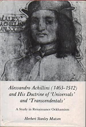 Alessandro Achillini and His Doctrine of Universals and Transcendentals : A Study in Renaissance ...