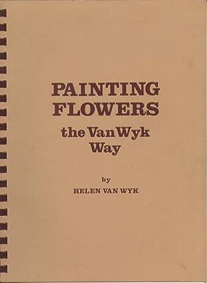 Painting Flowers the Van Wyk Way: Van Wyk, Helen