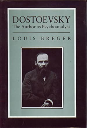 Dostoevsky: The Author As Psychoanalyst: Breger, Louis