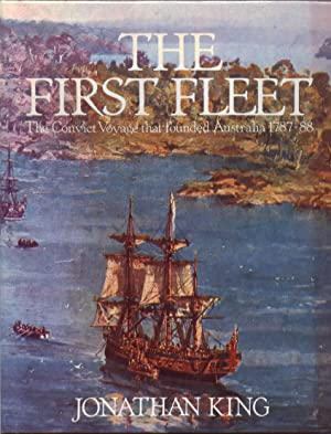 The First Fleet: The Convict Voyage That: King, Jonathan