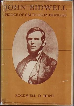 John Bidwell: Prince of California Pioneers: Hunt, Rockwell D.