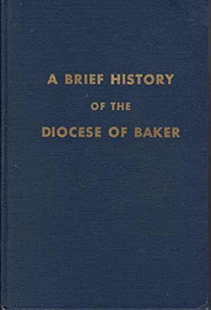 A Brief History of the Diocese of Baker: O'Connor, Dominic; Gaire, Patrick J.