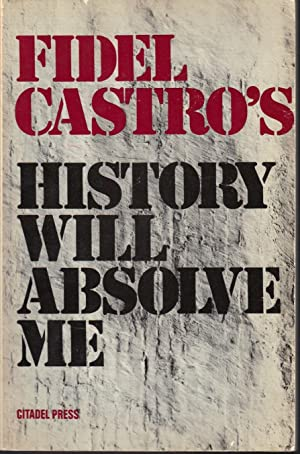 History Will Absolve Me: Castro, Fidel