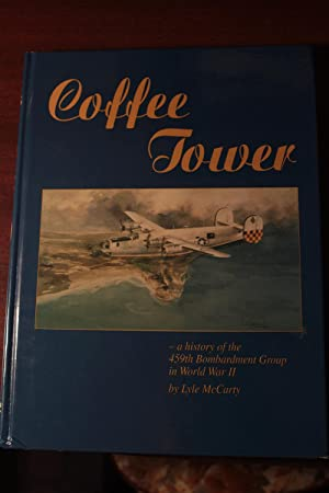 Coffee Tower A History of the 459th Bomb Group (Signed Copy)