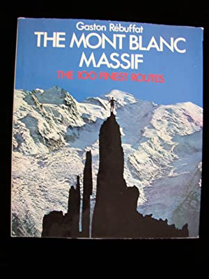 The Mont Blanc Massif: The 100 Finest Routes: Gaston Rebuffat