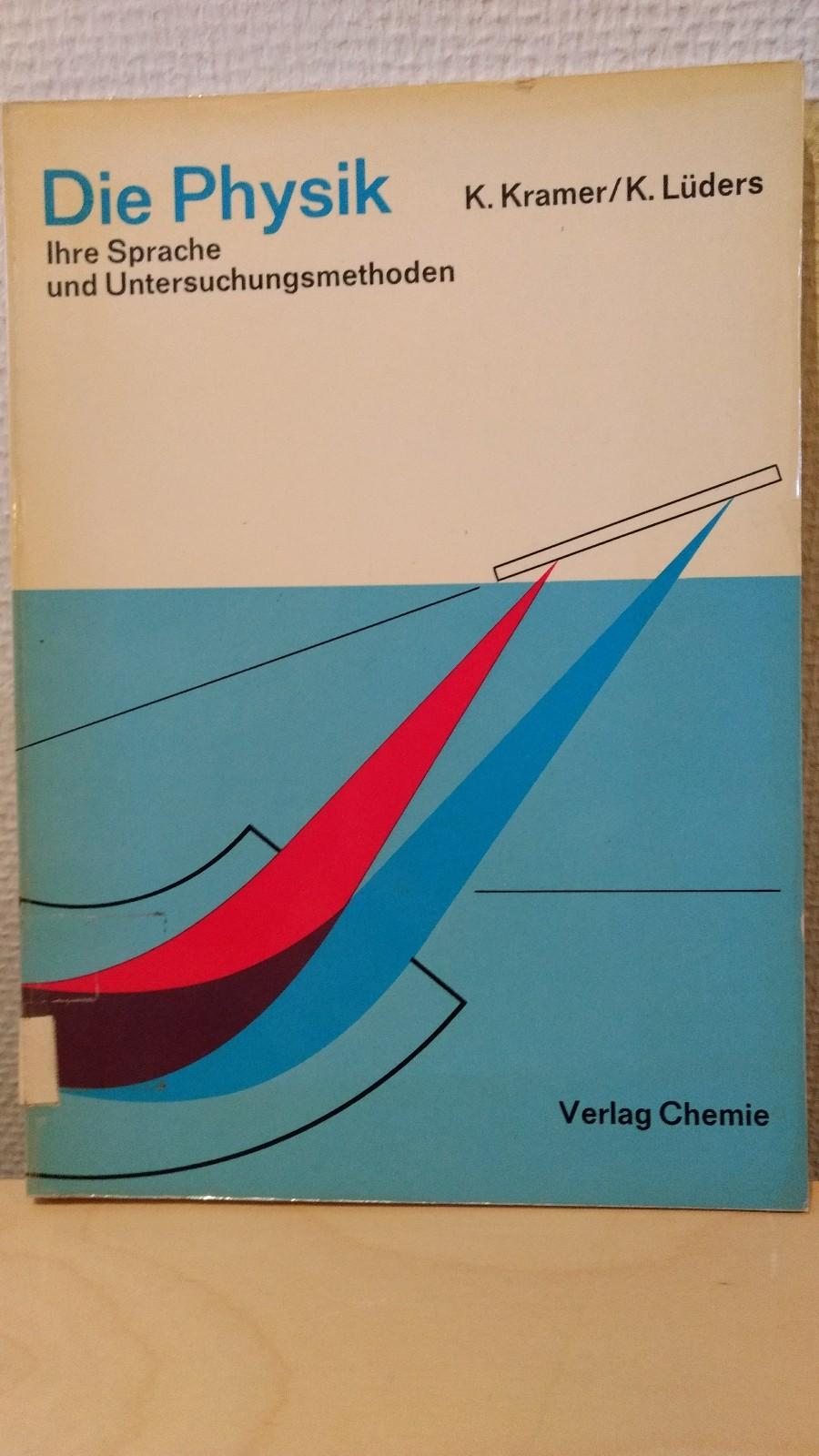 Die Physik Ihre Sprache und Untersuchungsmethoden: Kramer, K. und